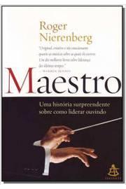 Maestro uma História Surpreendente Sobre Como Liderar Ouvindo