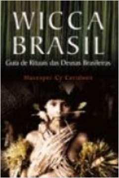 Wicca Brasil - Guia de Rituais das Deusas Brasileiras