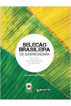 Selecao Brasileira da Gastronomia 22 Chefes 22 Ingredientes 22 Receitas
