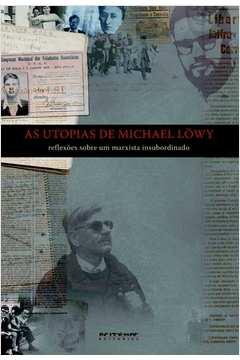 As Utopias de Michael Löwy - Reflexões Sobre um Marxista Insubordinado
