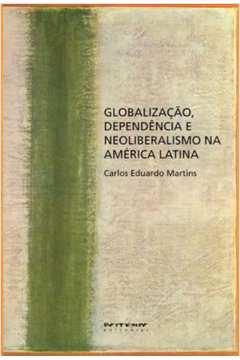 Globalizacao Dependencia e Neoliberalismo