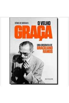 O Velho Graça - Uma biografia de Graciliano Ramos