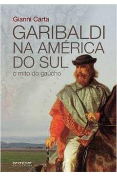 Garibaldi na América do Sul: o Mito do Gaúcho