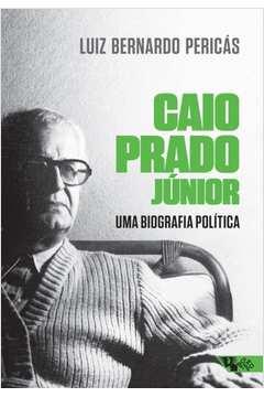 CAIO PRADO JR. - UMA BIOGRAFIA POLITICA