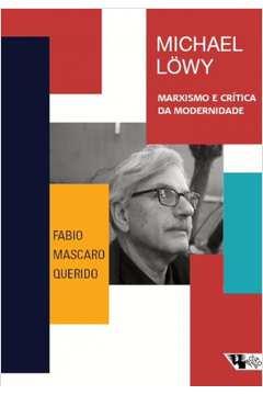 Michael Löwy  Marxismo e Crítica da Modernidade