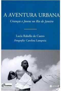 A Aventura Urbana: Crianças E Jovens No Rio De Janeiro