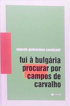 Fui a Bulgaria Procurar por Campos de Carvalho