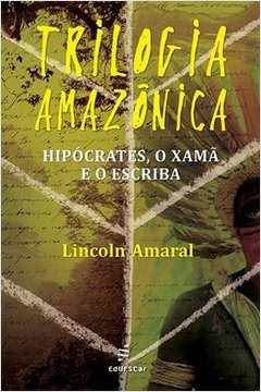 Trilogia Amazonica Hipocrates o Xama e o Escriba