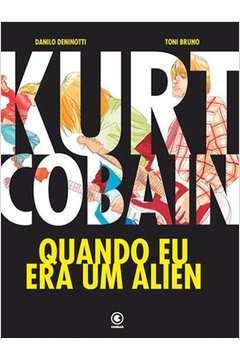 Kurt Cobain. Quando Eu Era Um Alien