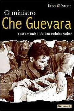 O Ministro Che Guevara - Testemunho De Um Colaborador