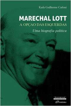 Marechal Lott a Opcao das Esquerdas uma Biografia Politica