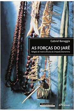 Forcas do Jare as Religiao de Matriz Africana da Chapada Diamantina