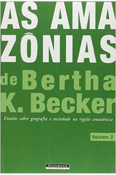 Amazônias de Bertha K. Becker, As: Ensaios Sobre Geografia e Sociedade na Região Amazônica - Vol.2