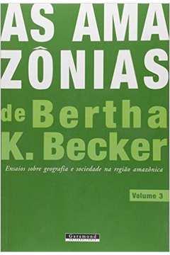 Amazônias de Bertha K. Becker, As: Ensaios Sobre Geografia e Sociedade na Região Amazônica - Vol.3