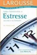 Saber Administrar o Estresse na Vida e no Trabalho