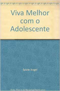 VIVA MELHOR COM O ADOLESCENTE - COL: VIVA MELHOR