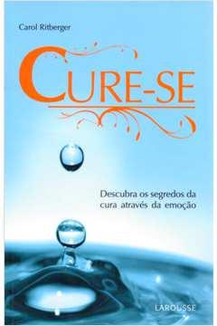 Cure-se - Descubra os Segredos da Cura Atraves da Emoçao