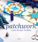 Patchwork a Arte de Unir Retalhos