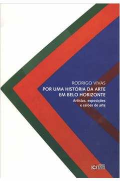 POR UMA HISTORIA DA ARTE EM BELO HORIZONTE: ARTISTAS, EXPOSIÇOES E SALOES DE ARTE