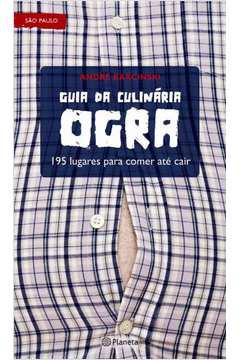 Guia da Culinária Ogra 195 Lugares para Comer Até Cair