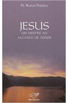 Jesus: um Mestre ao Alcance de Todos
