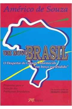 Um Novo Brasil - o Despertar do Gigante Adormecido Em Berço Esplêndido