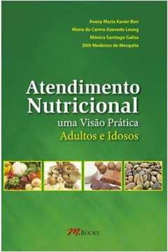 Atendimento Nutricional: Uma Visão Prática Adultos e Idosos