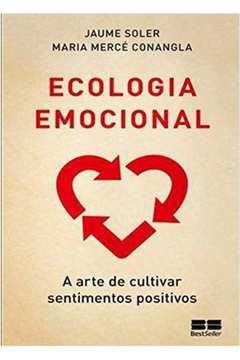 Ecologia Emocional a Arte de Cultivar Sentimentos Positivos