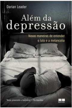 ALEM DA DEPRESSAO - NOVAS MANEIRAS DE ENTENDER O LUTO E A MELANCOLIA