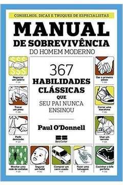 Manual de Sobrevivência do Homem Moderno: 367 Habilidades Clássicas que Seu Pai Nunca Ensinou