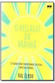 MILAGRE DA MANHA, O - O SEGREDO PARA TRANSFORMAR SUA VIDA (ANTES DAS 8 HORA
