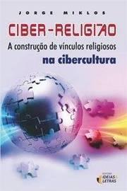 Ciber Religiao a Construcao de Vinculos Religiosos na Cibercultura