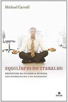 Equilibrio No Trabalho - Principios Da Filosofia Budista Para Melhorar O Dia-A-Dia Estressante