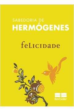 Felicidade - Sabedoria de Hermógenes - Volume 6 - 1º Edição