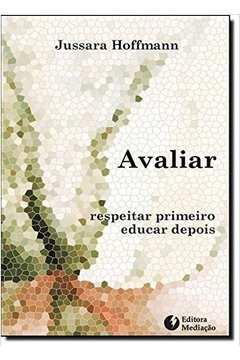 Avaliar - Respeitar Primeiro, Educar Depois - 2ª Edição
