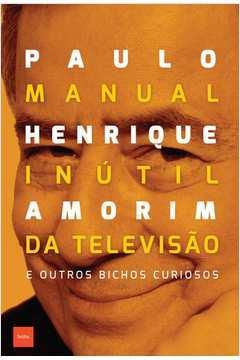 MANUAL INUTIL DA TELEVISAO E OUTROS BICHOS CURIOSO