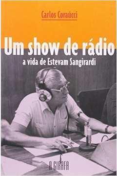Show de Radio, Um: A Vida de Estevam Sangirardi