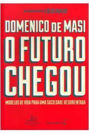 O Futuro Chegou: Modelos de Vida para Uma Sociedade Desorientada