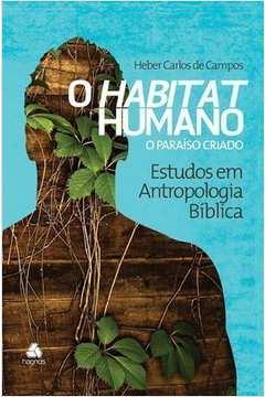 Habitat Humano o o Paraiso Criado Vol 1 Colecao Estudos Em Antropologia Biblica
