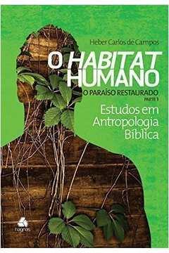 Habitat Humano, O: O Paraíso Restaurado - Vol.4 - Parte 1 - Coleção Estudos em Antropologia Bíblica