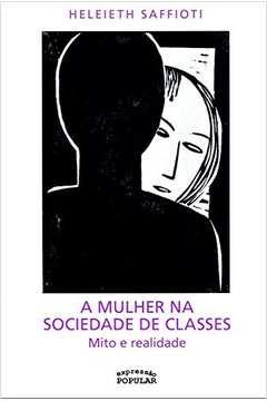 A Mulher na Sociedade de Classes. Mito e Realidade