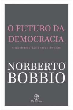 O Futuro da Democracia uma Defesa das Regras do Jogo