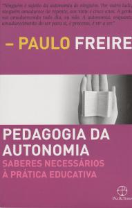 Pedagogia da Autonomia - Saberes Necessários à Prática Educativa