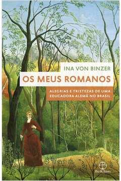 Os Meus Romanos - Alegrias e Tristezas de Uma Educadora Alemã no Brasil