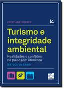 Turismo e Integridade Ambiental Realidades e Conflitos na Paisagem Litorânea /Estudo de Caso/