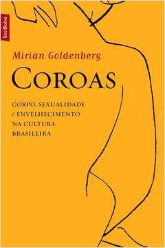 Coroas: Corpo, Sexualidade e Envelhecimento na Cultura Brasileira - Edicão de Bolso
