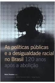 POLITICAS PUBLICAS E A DESIGUALDADE RACIAL NO BRASIL 120 ANO