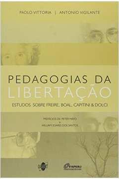 Pedagogias da Libertacão: Estudos Sobre Freire, Boal, Capitini & Dolci