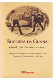 EUCLIDES DA CUNHA - AUTOS DO PROCESSO SOBRE SUA MO
