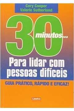 30 Minutos...para Lidar com Pessoas Difíceis: Guia Prático, Rápido e Eficaz!